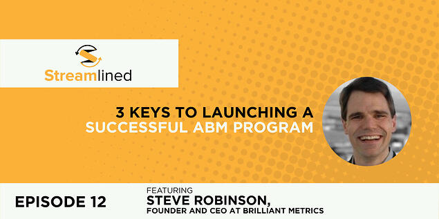 3 Keys to Launching a Successful ABM Program with Steve Robinson